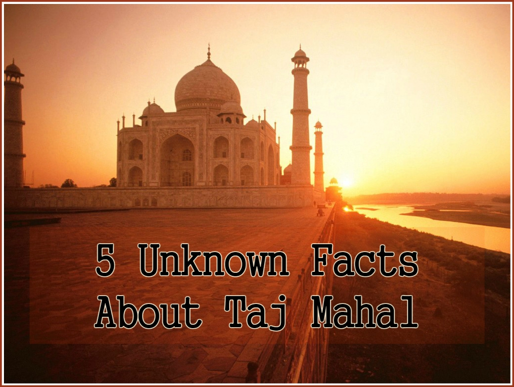 5 unknown facts about taj mahal