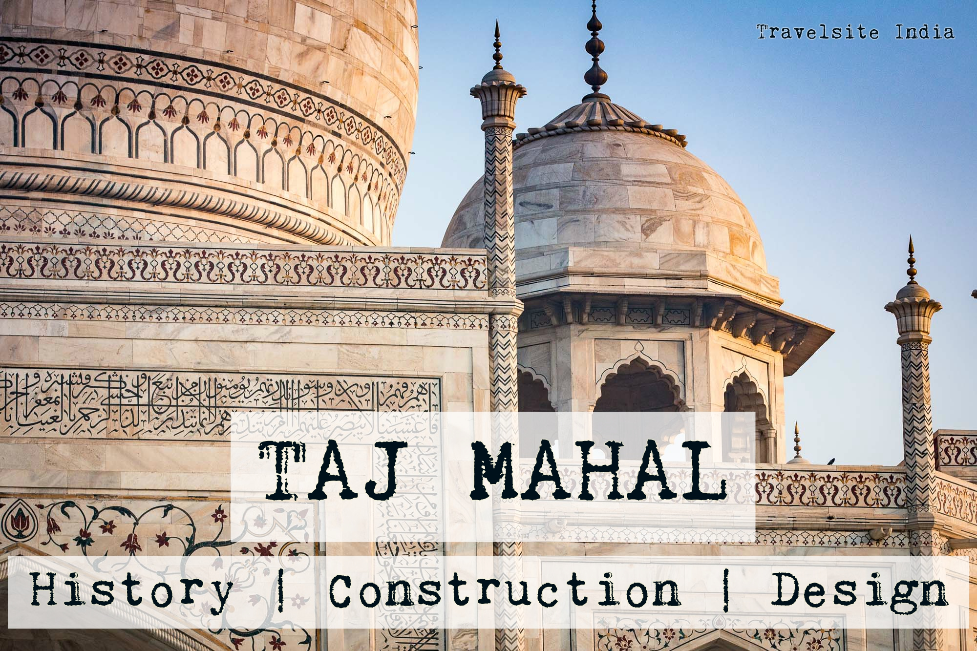 history, design & construction of taj mahal
