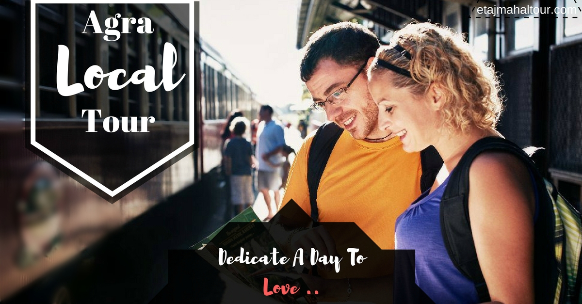 agra local tour - dedicate a day to love
